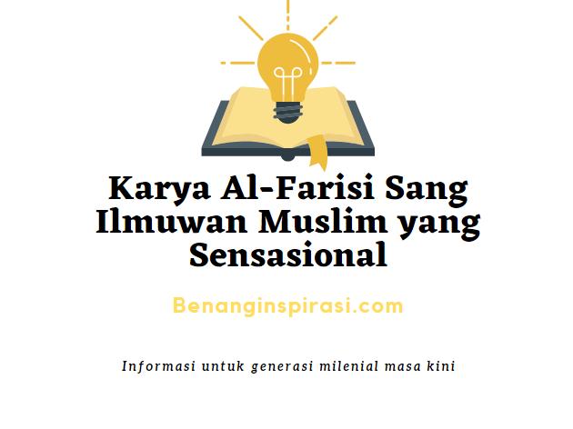 Karya Al-Farisi Sang Ilmuwan Muslim yang Sensasional