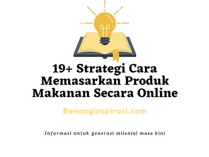 Strategi Cara Memasarkan Produk Makanan Secara Online