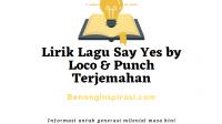 Lirik Lagu Say Yes by Loco & Punch Terjemahan