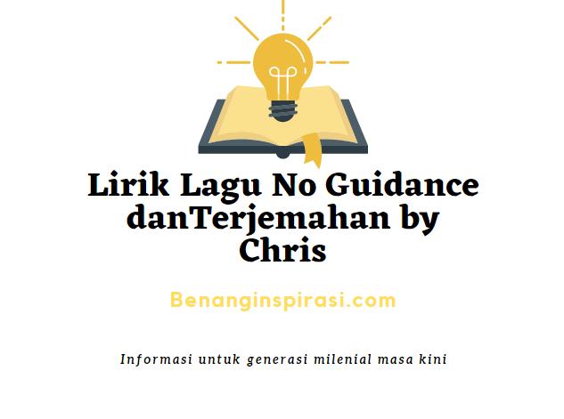 Lirik Lagu No Guidance danTerjemahan by Chris