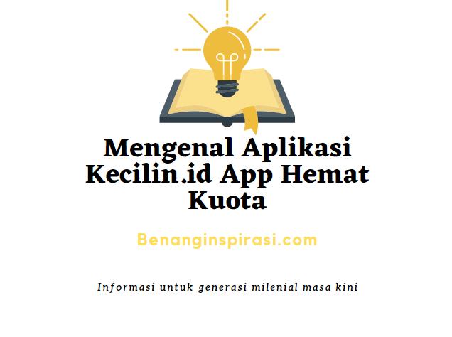 Mengenal Aplikasi Kecilin.id App Hemat Kuota