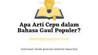 Apa Arti Cepu dalam Bahasa Gaul Populer?