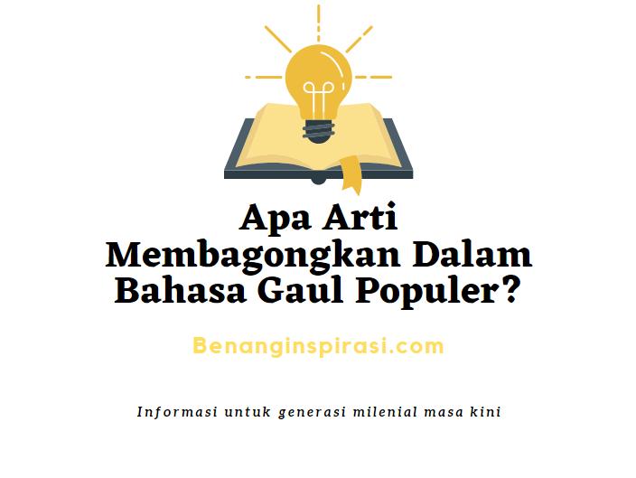 Apa Arti Membagongkan Dalam Bahasa Gaul Populer?
