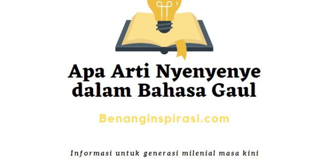 Arti Nyenyenye dalam Bahasa Gaul dan Arti Kata Nyenyenye