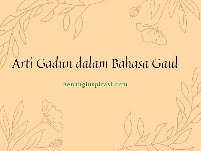 Arti Gadun dalam Bahasa Gaul